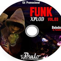 Cd Funk Xplod vol 03 Dj PauloRoberto