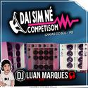 Dai Sim Ne CompetiSom - DJ Luan Marques - 01