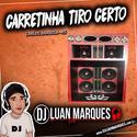 Carretinha Tiro Certo - DJ Luan Marques - 01