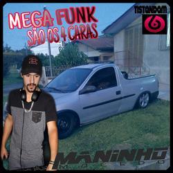 MEGA FUNK SAO OS 4 CARAS djmaninho maced
