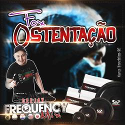 CD Fox Ostentacao - DJ Frequency Mix