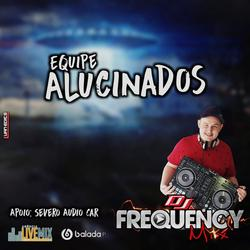 CD Equipe Alucinados - DJ Frequency Mix
