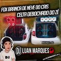 Fox Branca de Neve do Cris e Celta Debochado do Ze - DJ Luan Marques - 01