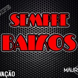 EQUIPE SEMPRE BAIXOS BY DJ MAURICIO RIEG