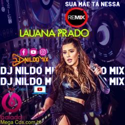 LAUANA PRADO SUA MÃE TA NESSA REMIX DJ NILDO MIX