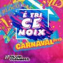 01  Bloco E Tri Ce Noixx   Carnaval 2019   DJGilvan Fernandes