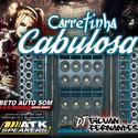 01 - Carretinha Cabulosa - DJ Gilvan Fernandes