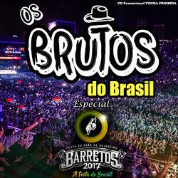 CD OS BRUTOS DO BRASIL ESPECIAL BARRETOS 2017