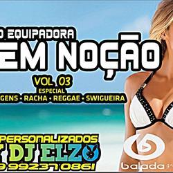 CD EQUIPADORA SEM NOCAO VOL 03   DJ ELZO