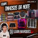 Equipe Tinhosos da Noite - Volume 2 - DJ Luan Marques - 01