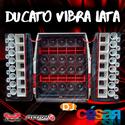 Ducato Vibra Lata - DJ Cesar - 00