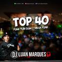 Top 40 Funk Tum Dum e Mega Funk - DJ Luan Marques - 01
