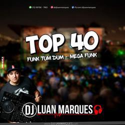 Top 40 Funk Tum Dum e Mega Funk