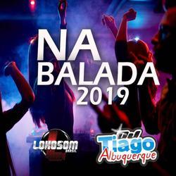 CD NA BALADA 2019 - DJ TIAGO ALBUQUERQUE