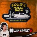 Equipe MalciBala - DJ Luan Marques - 01