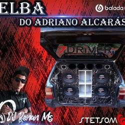 CD ELBA DO ADRIANO - DJ RENAN MS