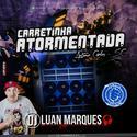Carretinha Atormentada - DJ Luan Marques - 01