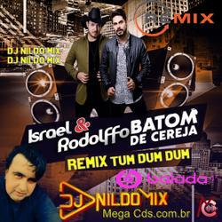 ISRAEL E RODOLFFO BATOM DE CEREJA REMIX TUM DUM DUM  DJ