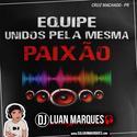Equipe Unidos pela Mesma Paixao - DJ Luan Marques - 01