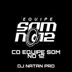 CD EQUIPE SOM NO 12 -DJ NATAN PRD