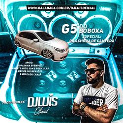 G5 DO BOBOXA ESP PRA CHORAR DE CANTERA