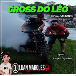 Cross Do Leo - Especial Funk Tumdum