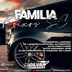 Familia Baixos SC - DJ Gilvan Fernandes