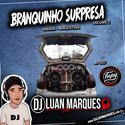Branquinho Surpresa - Volume 2 - DJ Luan Marques - 01