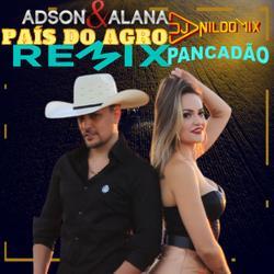 ADSON E ALANA FT DJ NILDO MIX PAIS DO ACRO REMIX
