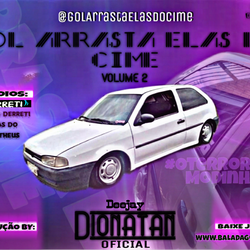 CD GOL ARRASTA ELAS DO CIME VOLUME 2