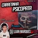 Carretinha Psicopata - DJ Luan Marques - 01