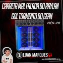 Carreta Mal Falada e Gol Tormento - DJ Luan Marques - 01