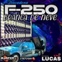 F250 Branca De Neve - DJ Lucas CWB