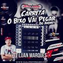 Carreta o Bicho Vai Pegar Do Andrey - DJ Luan Marques - 01