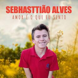 Sebhasttião Alves - Amor É o Que Eu Sinto - Single