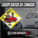 Equipe Baixos da Canhada - Volume 3 - DJ Luan Marques - 01