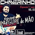 00 - Equipe Larguei De Mao Vol.3 Especial 1 Ano - Dj Chaverinho