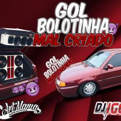 GOL BOLOTINHA MAL CRIADO BY DJ IGOR FELL
